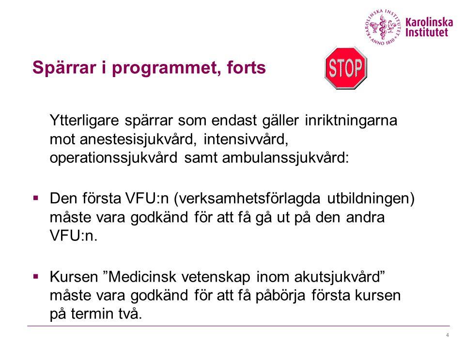 Spärrar i programmet, forts Ytterligare spärrar som endast gäller inriktningarna mot anestesisjukvård, intensivvård, operationssjukvård samt ambulanssjukvård:  Den första VFU:n (verksamhetsförlagda utbildningen) måste vara godkänd för att få gå ut på den andra VFU:n.