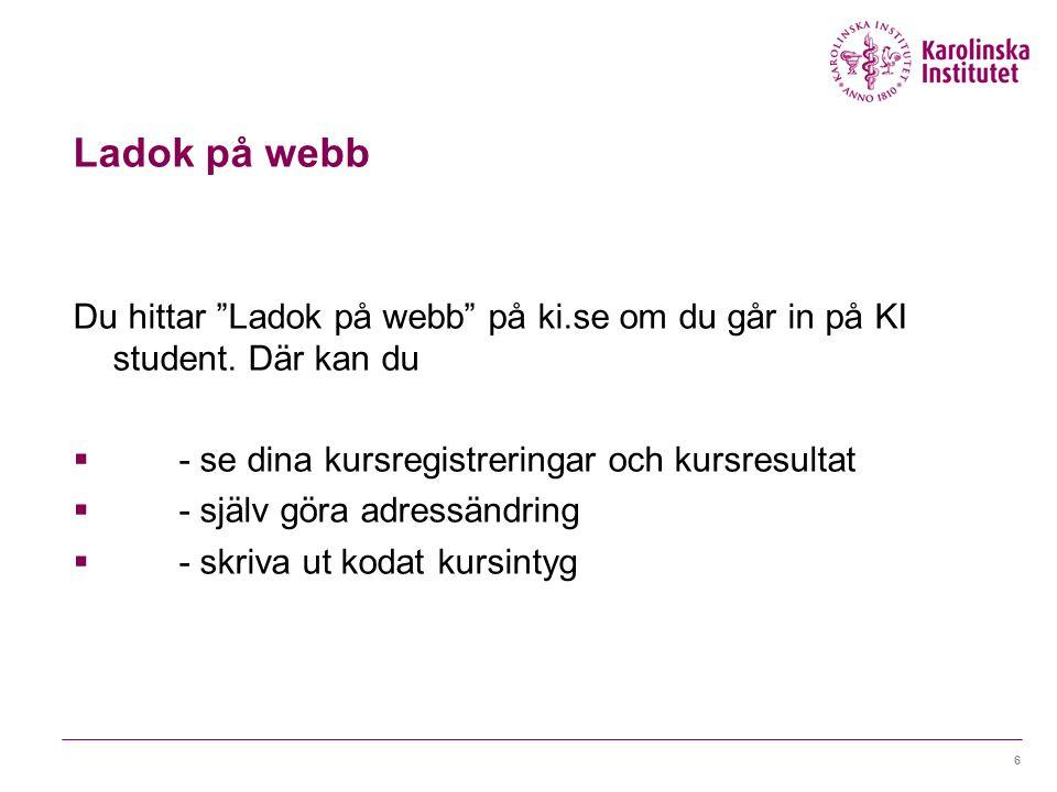 Ladok på webb Du hittar Ladok på webb på ki.se om du går in på KI student.