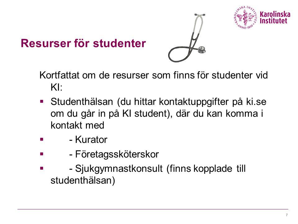 7 Kortfattat om de resurser som finns för studenter vid KI:  Studenthälsan (du hittar kontaktuppgifter på ki.se om du går in på KI student), där du kan komma i kontakt med  - Kurator  - Företagssköterskor  - Sjukgymnastkonsult (finns kopplade till studenthälsan) Resurser för studenter
