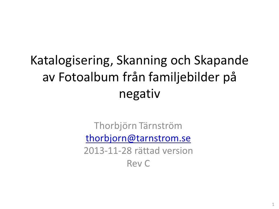 Katalogisering, Skanning och Skapande av Fotoalbum från familjebilder på negativ Thorbjörn Tärnström thorbjorn@tarnstrom.se 2013-11-28 rättad version