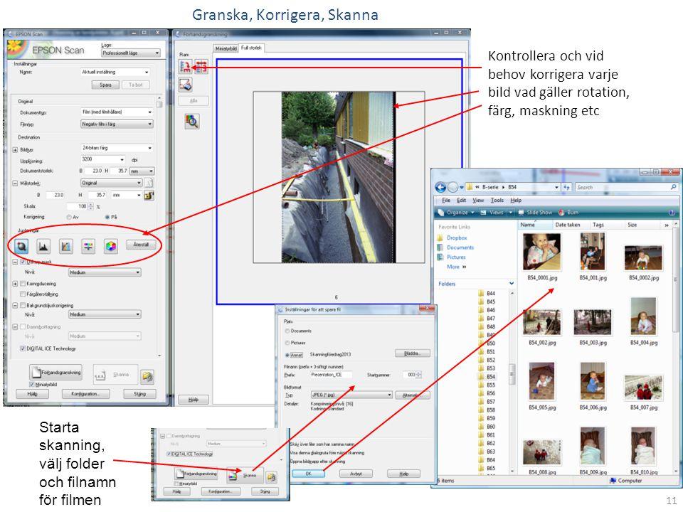 Kontrollera och vid behov korrigera varje bild vad gäller rotation, färg, maskning etc Starta skanning, välj folder och filnamn för filmen Granska, Ko
