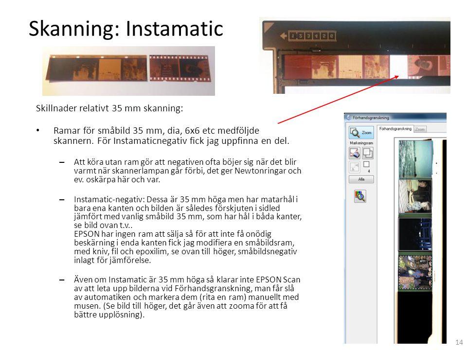 Skanning: Instamatic Skillnader relativt 35 mm skanning: • Ramar för småbild 35 mm, dia, 6x6 etc medföljde skannern. För Instamaticnegativ fick jag up
