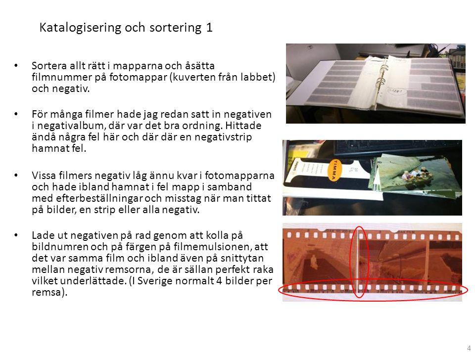 Katalogisering och sortering 1 • Sortera allt rätt i mapparna och åsätta filmnummer på fotomappar (kuverten från labbet) och negativ. • För många film
