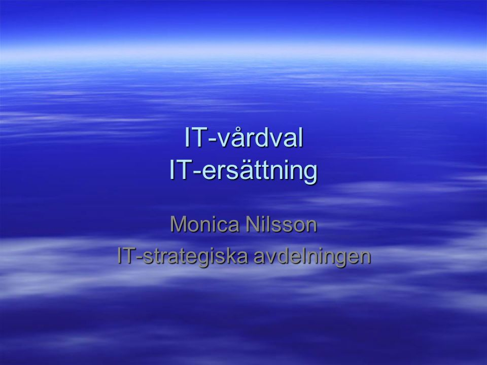 IT-vårdval IT-ersättning Monica Nilsson IT-strategiska avdelningen