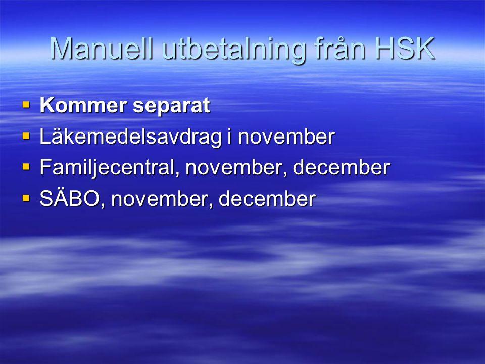 Manuell utbetalning från HSK  Kommer separat  Läkemedelsavdrag i november  Familjecentral, november, december  SÄBO, november, december