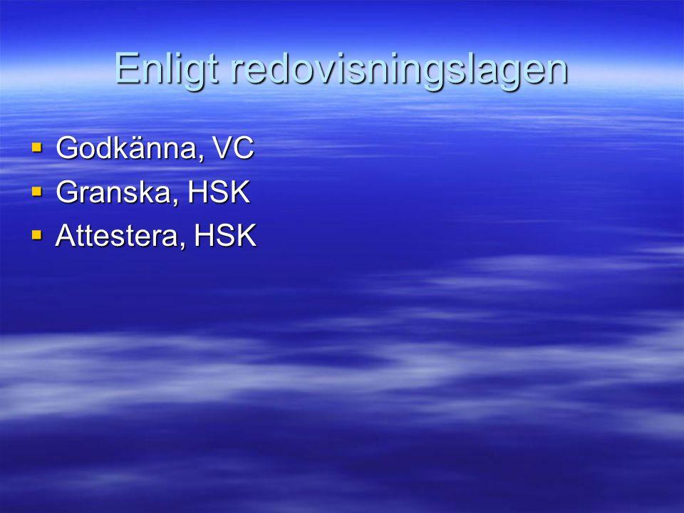 Enligt redovisningslagen  Godkänna, VC  Granska, HSK  Attestera, HSK