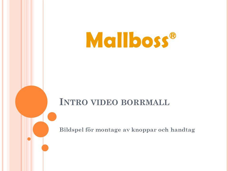 I NTRO VIDEO BORRMALL Bildspel för montage av knoppar och handtag