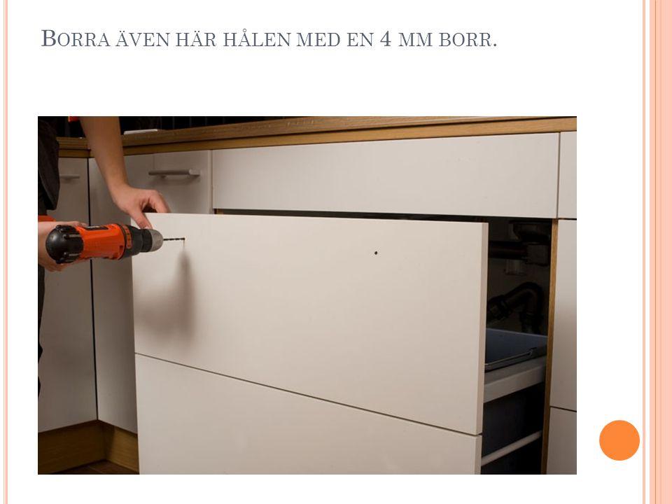 B ORRA ÄVEN HÄR HÅLEN MED EN 4 MM BORR.