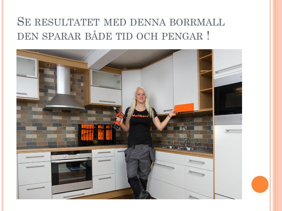 S E RESULTATET MED DENNA BORRMALL DEN SPARAR BÅDE TID OCH PENGAR !