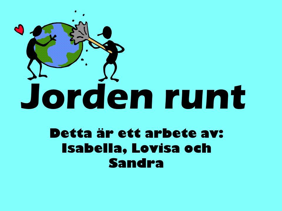 Jorden runt Detta är ett arbete av: Isabella, Lovisa och Sandra
