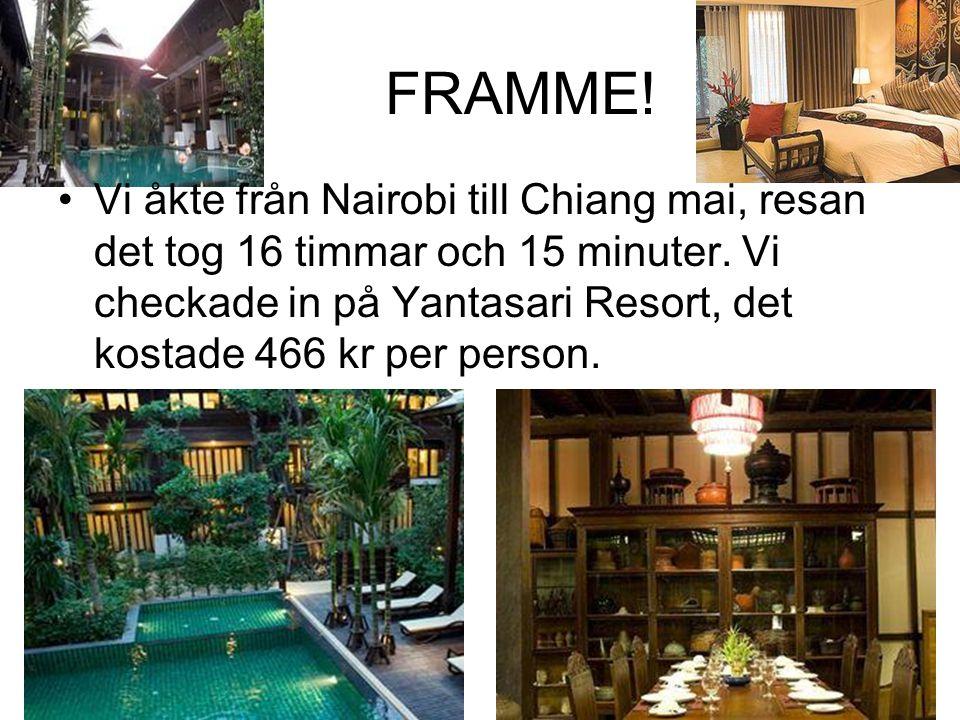 FRAMME! •Vi åkte från Nairobi till Chiang mai, resan det tog 16 timmar och 15 minuter. Vi checkade in på Yantasari Resort, det kostade 466 kr per pers