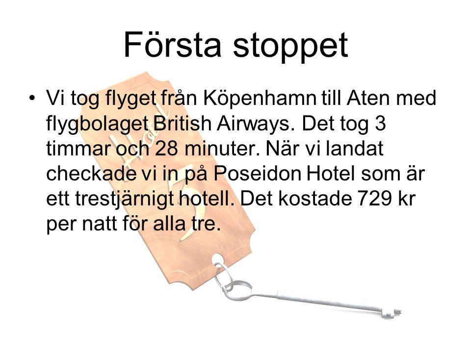 Första stoppet •V•Vi tog flyget från Köpenhamn till Aten med flygbolaget British Airways. Det tog 3 timmar och 28 minuter. När vi landat checkade vi i