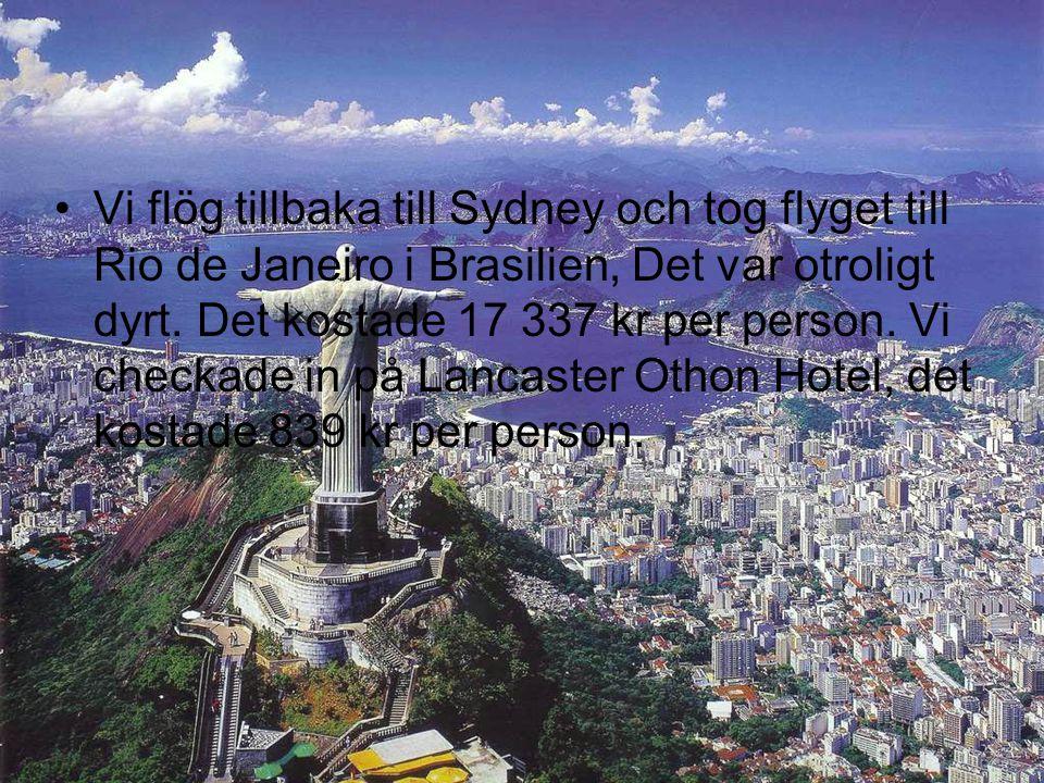 •Vi flög tillbaka till Sydney och tog flyget till Rio de Janeiro i Brasilien, Det var otroligt dyrt. Det kostade 17 337 kr per person. Vi checkade in