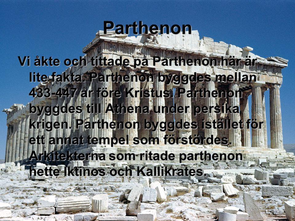 Parthenon Vi åkte och tittade på Parthenon här är lite fakta. Parthenon byggdes mellan 433-447 år före Kristus. Parthenon byggdes till Athena under pe