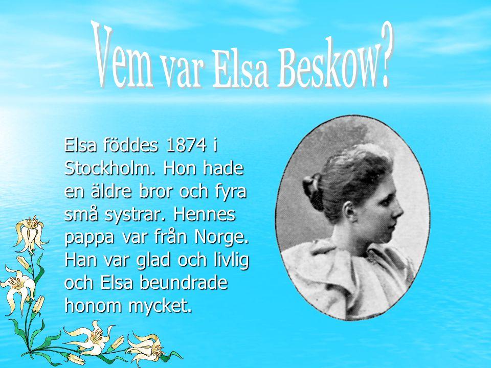 Elsa föddes 1874 i Stockholm. Hon hade en äldre bror och fyra små systrar. Hennes pappa var från Norge. Han var glad och livlig och Elsa beundrade hon
