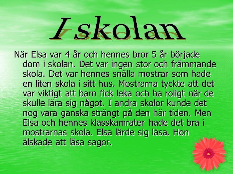 När Elsa var 4 år och hennes bror 5 år började dom i skolan.