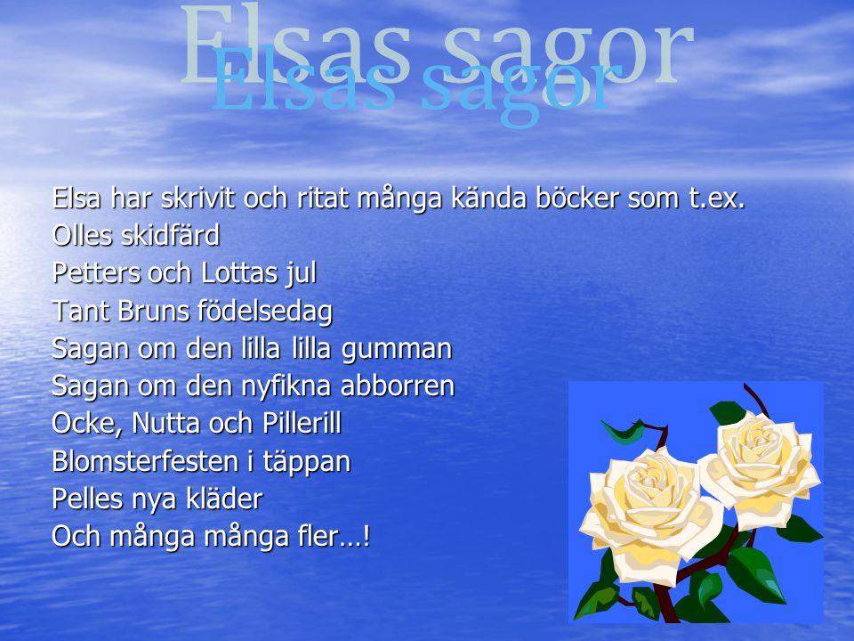 Elsa har skrivit och ritat många kända böcker som t.ex. Olles skidfärd Petters och Lottas jul Tant Bruns födelsedag Sagan om den lilla lilla gumman Sa