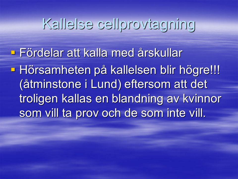 Kallelse cellprovtagning  Fördelar att kalla med årskullar  Hörsamheten på kallelsen blir högre!!! (åtminstone i Lund) eftersom att det troligen kal