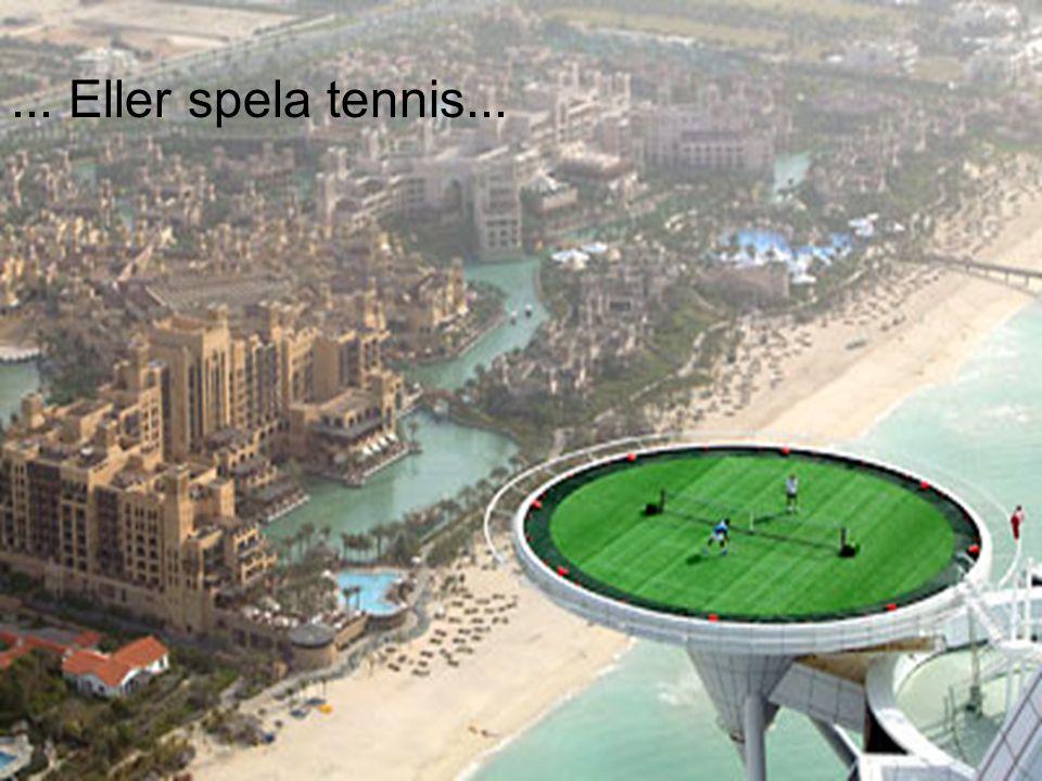 ... Eller spela tennis...