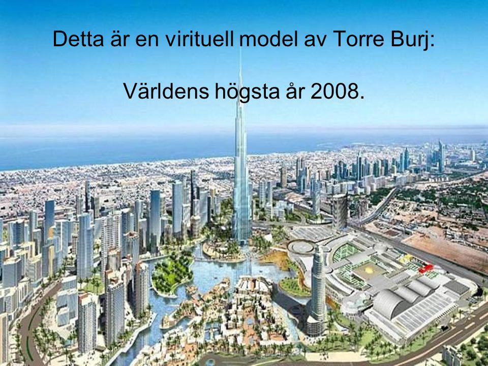 Detta är en virituell model av Torre Burj: Världens högsta år 2008.