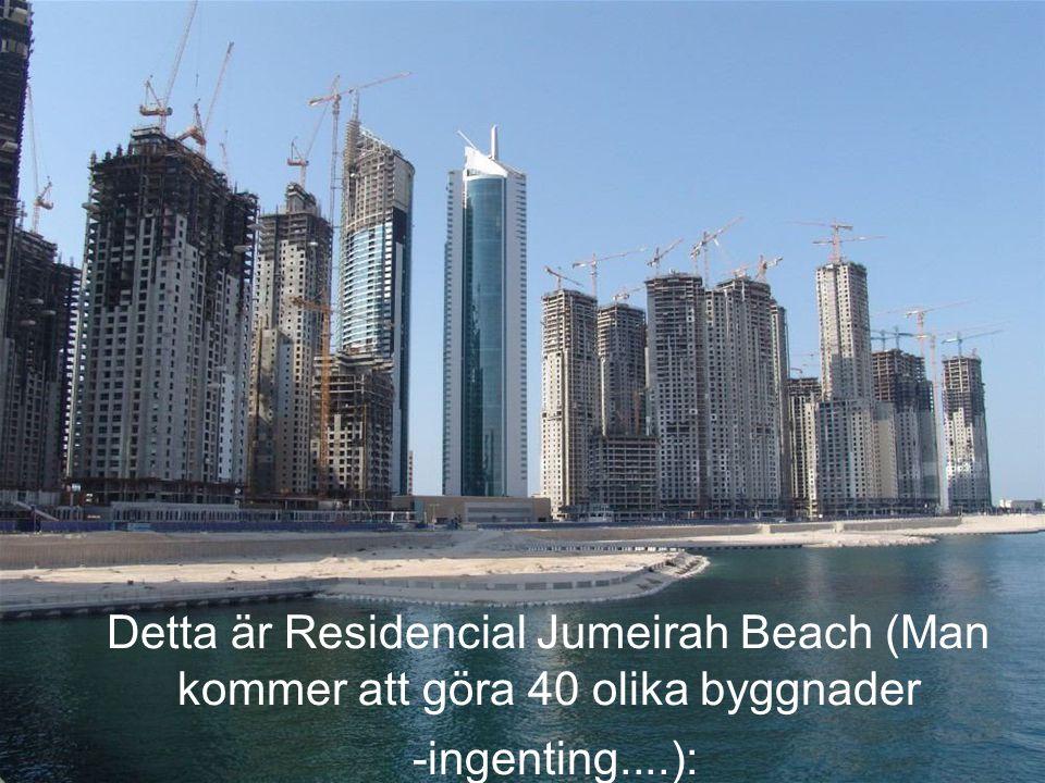 Detta är Residencial Jumeirah Beach (Man kommer att göra 40 olika byggnader -ingenting....):