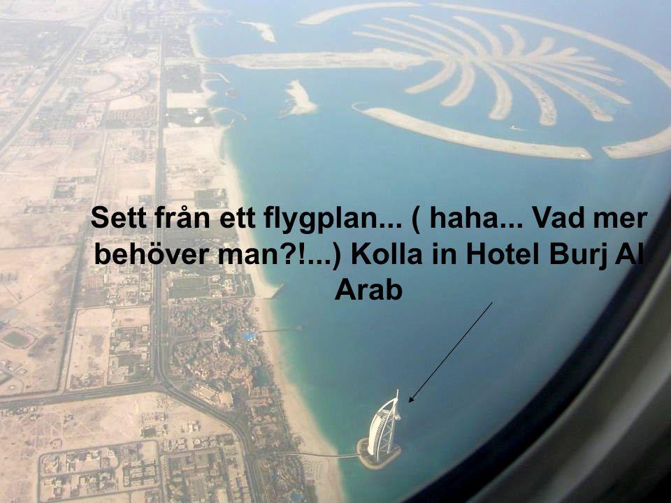 Sett från ett flygplan... ( haha... Vad mer behöver man?!...) Kolla in Hotel Burj Al Arab