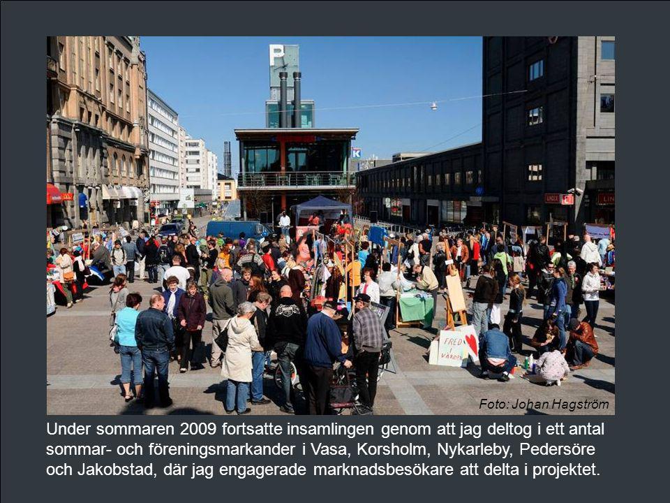 Under sommaren 2009 fortsatte insamlingen genom att jag deltog i ett antal sommar- och föreningsmarkander i Vasa, Korsholm, Nykarleby, Pedersöre och Jakobstad, där jag engagerade marknadsbesökare att delta i projektet.