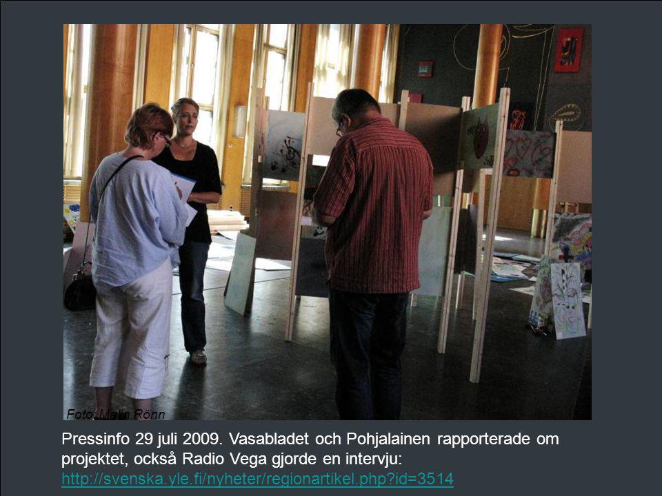 Pressinfo 29 juli 2009. Vasabladet och Pohjalainen rapporterade om projektet, också Radio Vega gjorde en intervju: http://svenska.yle.fi/nyheter/regio