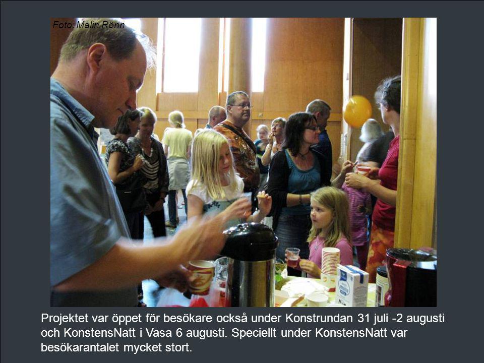 Projektet var öppet för besökare också under Konstrundan 31 juli -2 augusti och KonstensNatt i Vasa 6 augusti. Speciellt under KonstensNatt var besöka