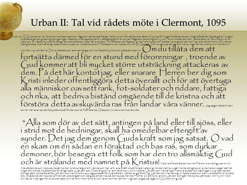 Urban II: Tal vid rådets möte i Clermont, 1095 Även om O Guds söner, du har lovat mer beslutsamt än någonsin att bevara freden mellan er och för att b