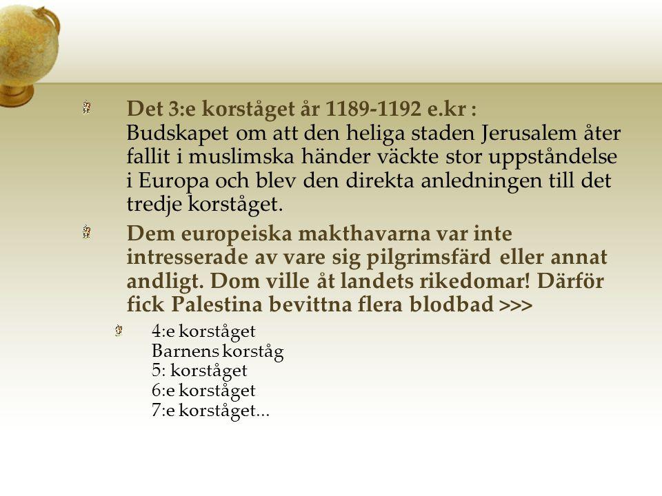 Det 3:e korståget år 1189-1192 e.kr : Budskapet om att den heliga staden Jerusalem åter fallit i muslimska händer väckte stor uppståndelse i Europa oc