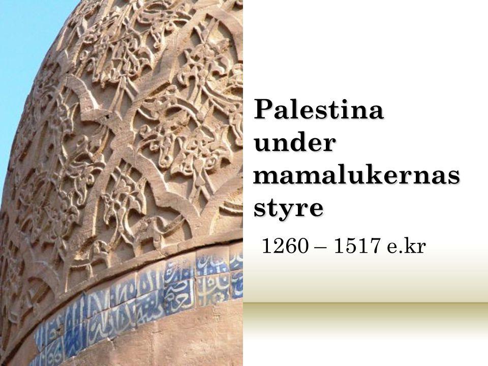 Palestina under mamalukernas styre 1260 – 1517 e.kr