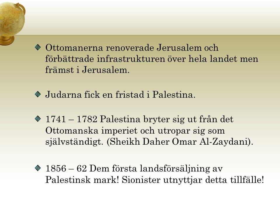 Ottomanerna renoverade Jerusalem och förbättrade infrastrukturen över hela landet men främst i Jerusalem. Judarna fick en fristad i Palestina. 1741 –