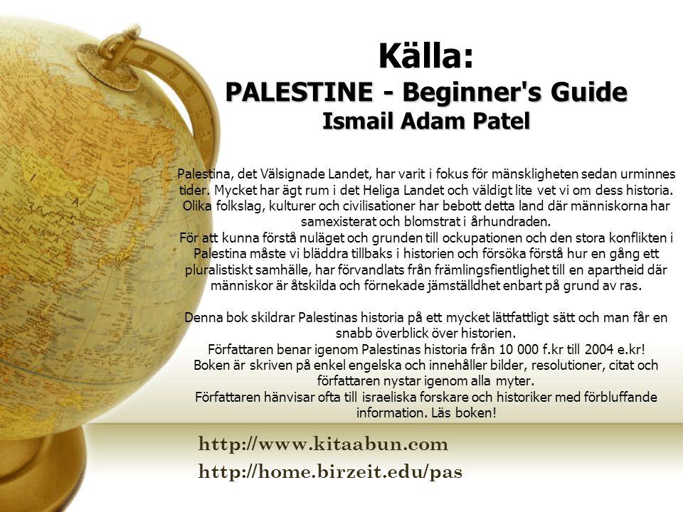 PALESTINE - Beginner's Guide Ismail Adam Patel Källa: PALESTINE - Beginner's Guide Ismail Adam Patel Palestina, det Välsignade Landet, har varit i fok