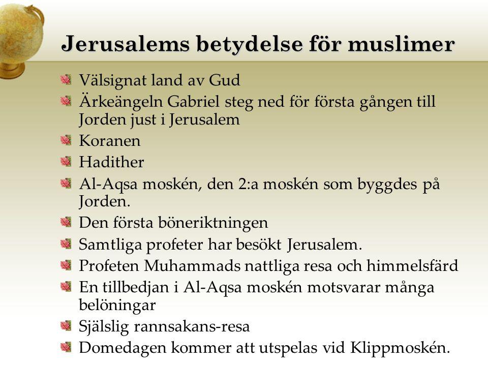 Jerusalems betydelse för muslimer Välsignat land av Gud Ärkeängeln Gabriel steg ned för första gången till Jorden just i Jerusalem Koranen Hadither Al