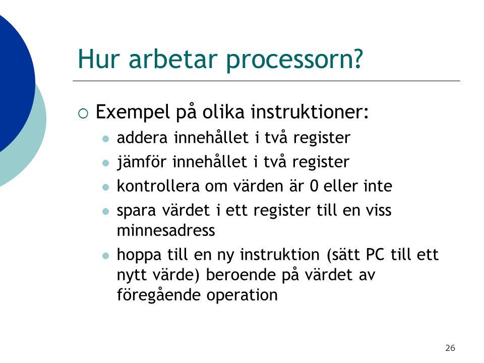 26 Hur arbetar processorn?  Exempel på olika instruktioner:  addera innehållet i två register  jämför innehållet i två register  kontrollera om vä