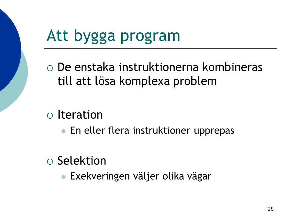 28 Att bygga program  De enstaka instruktionerna kombineras till att lösa komplexa problem  Iteration  En eller flera instruktioner upprepas  Sele