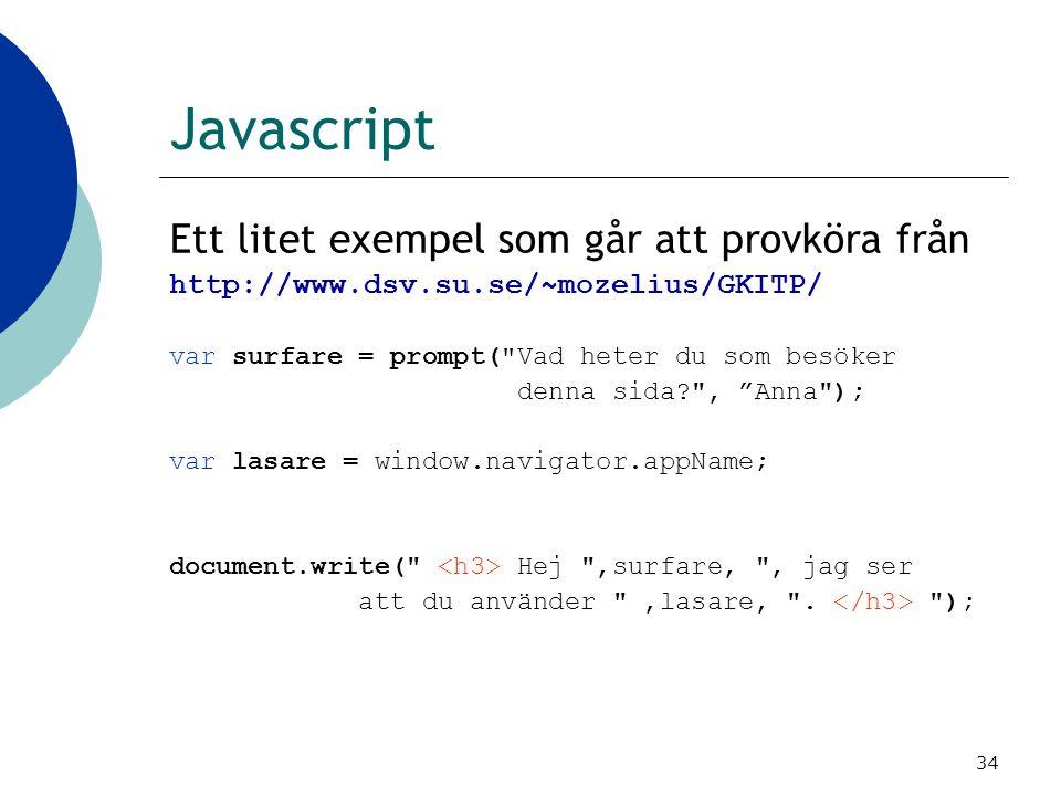 34 Javascript Ett litet exempel som går att provköra från http://www.dsv.su.se/~mozelius/GKITP/ var surfare = prompt(