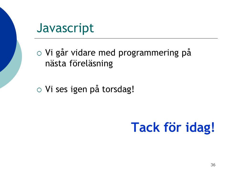 36 Javascript  Vi går vidare med programmering på nästa föreläsning  Vi ses igen på torsdag! Tack för idag!