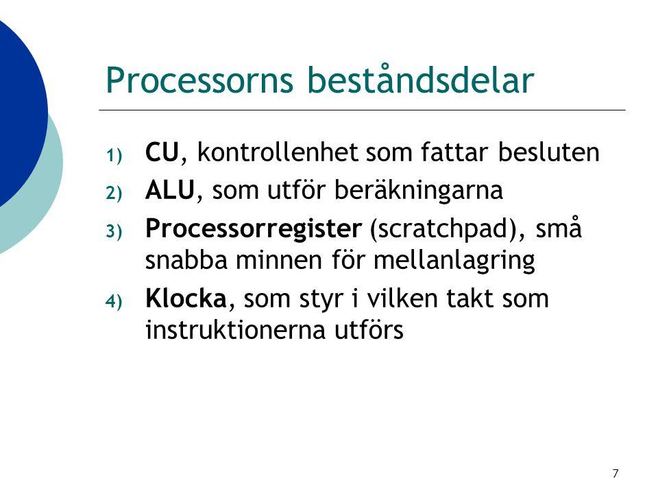 7 Processorns beståndsdelar 1) CU, kontrollenhet som fattar besluten 2) ALU, som utför beräkningarna 3) Processorregister (scratchpad), små snabba min