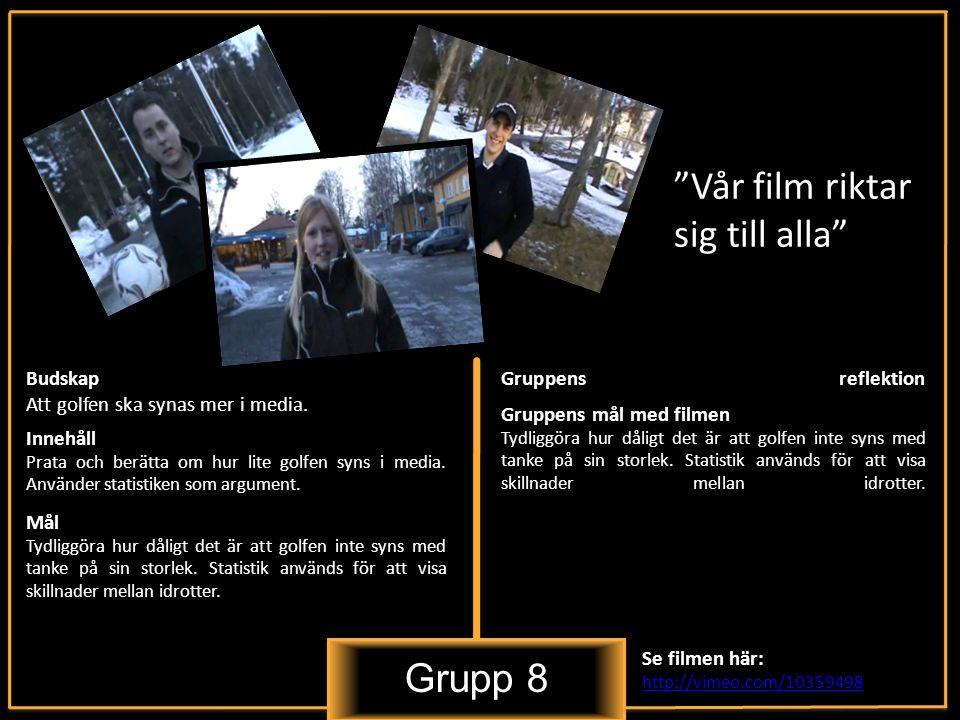 Grupp 8 Vår film riktar sig till alla Innehåll Prata och berätta om hur lite golfen syns i media.