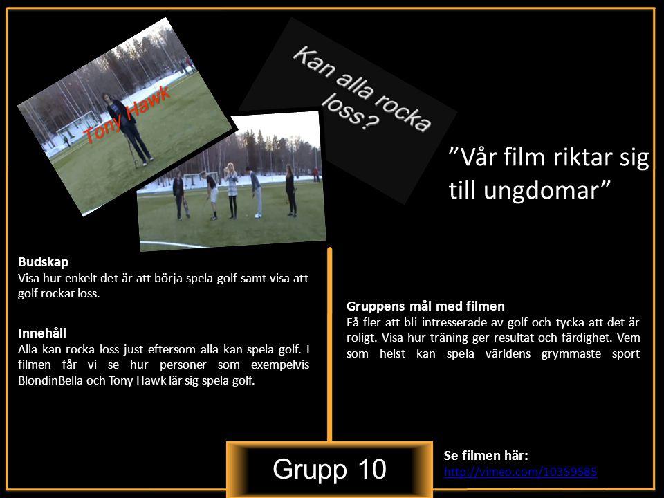 Grupp 10 Vår film riktar sig till ungdomar Innehåll Alla kan rocka loss just eftersom alla kan spela golf.