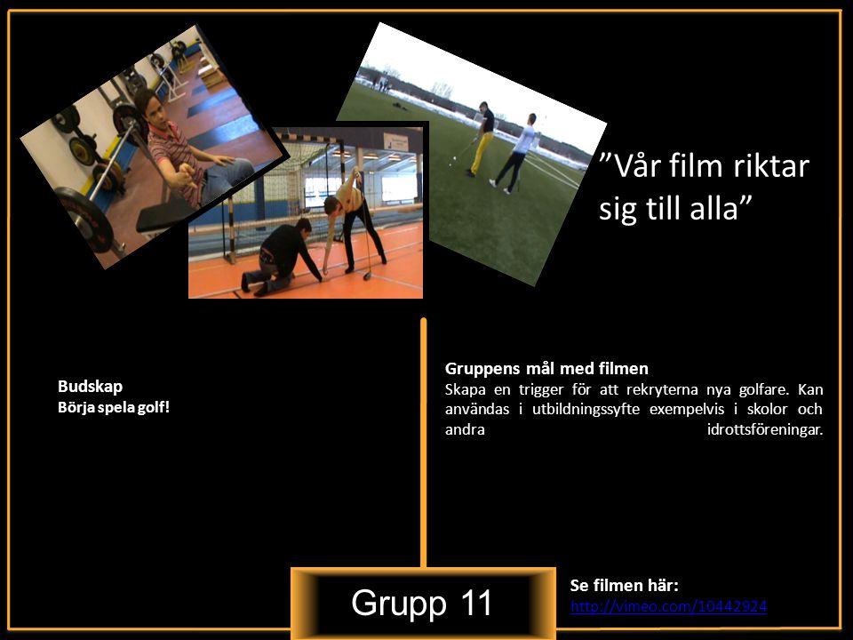 Grupp 11 Vår film riktar sig till alla Budskap Börja spela golf.