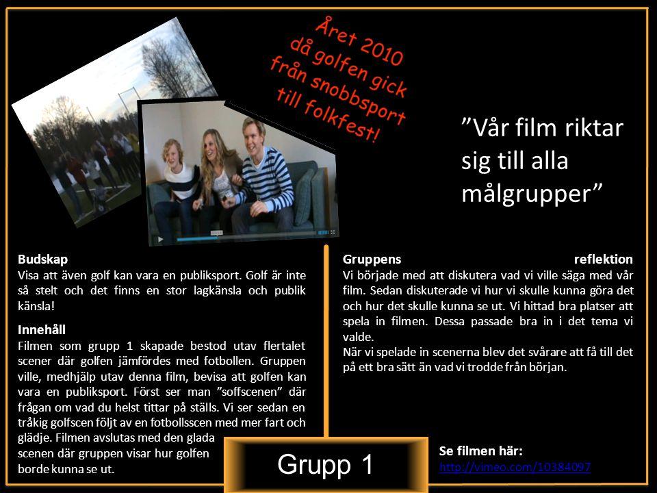 Grupp 1 Vår film riktar sig till alla målgrupper Innehåll Filmen som grupp 1 skapade bestod utav flertalet scener där golfen jämfördes med fotbollen.
