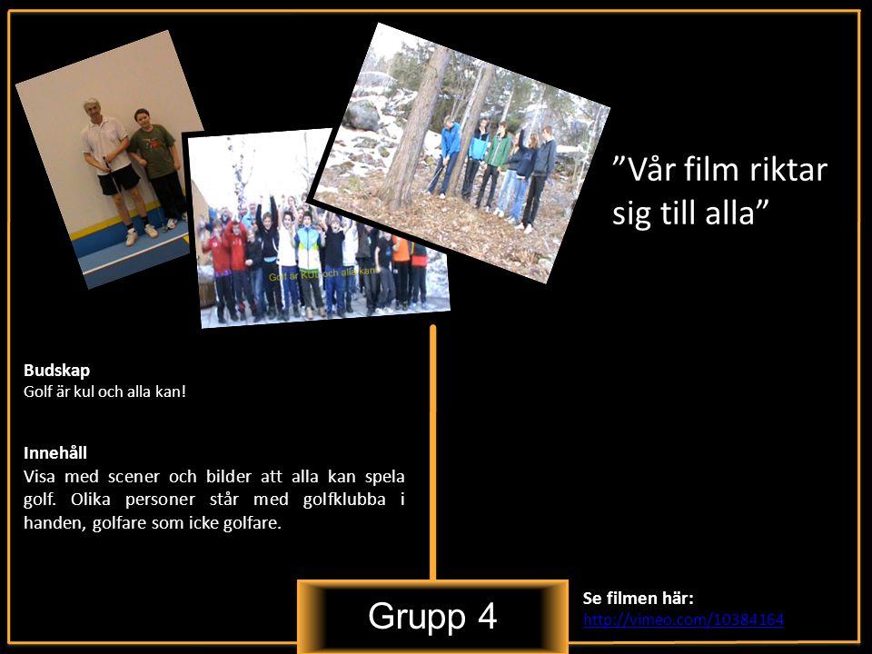 Grupp 4 Vår film riktar sig till alla Innehåll Visa med scener och bilder att alla kan spela golf.