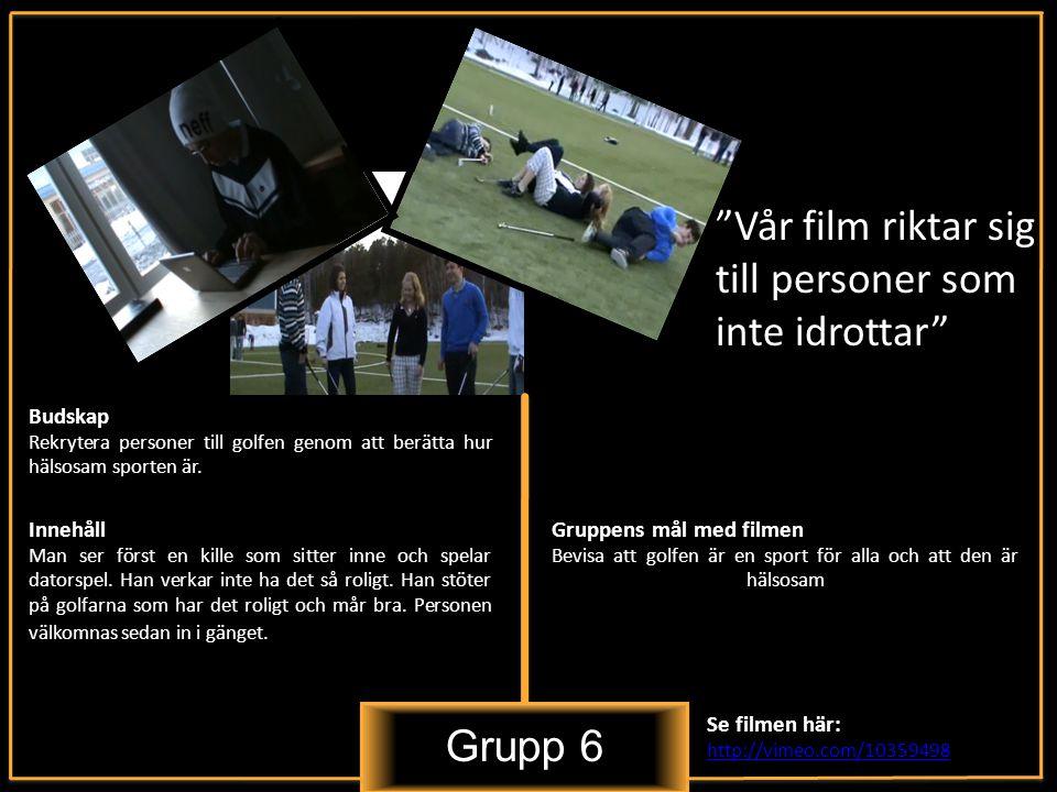 Grupp 6 Vår film riktar sig till personer som inte idrottar Innehåll Man ser först en kille som sitter inne och spelar datorspel.