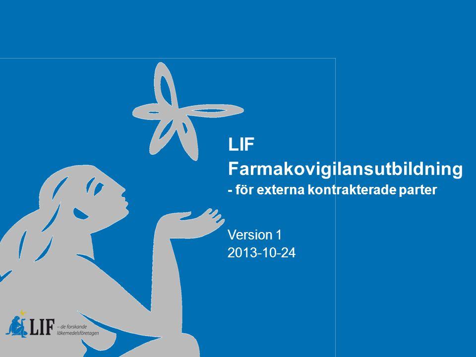 LIF Farmakovigilansutbildning - för externa kontrakterade parter Version 1 2013-10-24