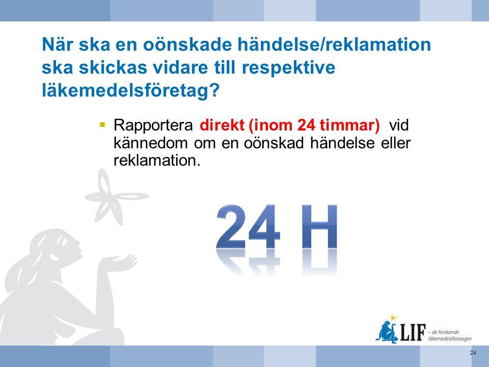 När ska en oönskade händelse/reklamation ska skickas vidare till respektive läkemedelsföretag?  Rapportera direkt (inom 24 timmar) vid kännedom om en