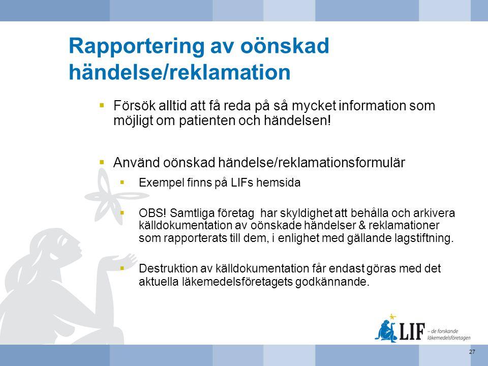 Rapportering av oönskad händelse/reklamation  Försök alltid att få reda på så mycket information som möjligt om patienten och händelsen!  Använd oön