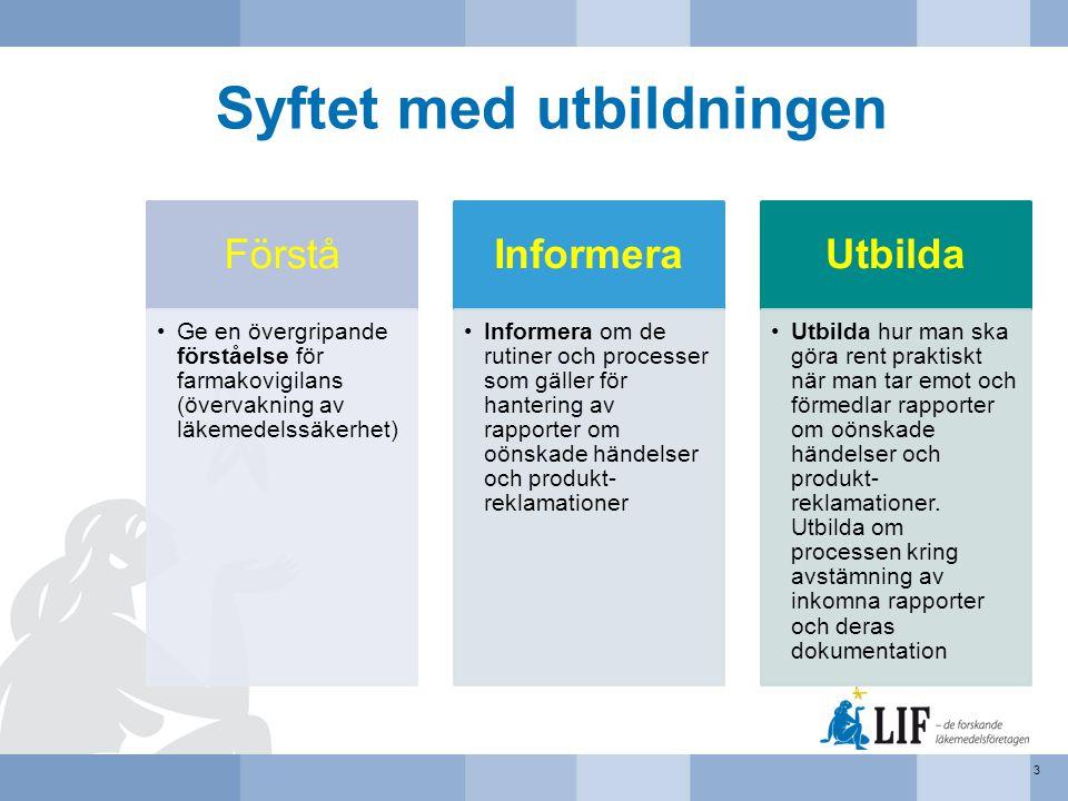 Syftet med utbildningen Förstå •Ge en övergripande förståelse för farmakovigilans (övervakning av läkemedelssäkerhet) Informera •Informera om de rutin
